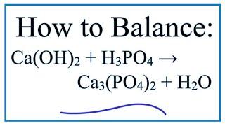 How To Balance Ca(OH)2 + H3PO4 = Ca3(PO4)2 + H2O (Calcium Hydroxide Plus Phosphoric Acid)