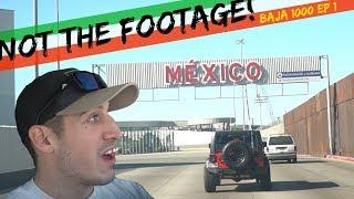 Border Patrol Deletes my Footage! | The Baja 1000 With BfGoodrich!