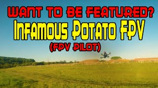 Featuring Fpv Pilots: Infamous Potato Fpv [Freestyle, Vlogging or Racing, Doesnt matter]