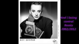 Boy george - Am i losing control 2002 2012 Mix
