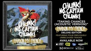 Chunk! No, Captain Chunk! - Taking Chances (Acoustic Version) (Album Stream)