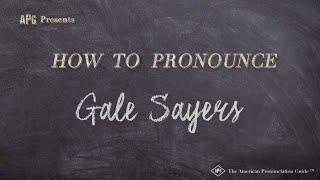 How to Pronounce Gale Sayers  |  Gale Sayers Pronunciation