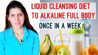Weekly One Day Liquid Cleansing Detox Diet | For Alkalising Full Body & Detoxification | Weight Loss