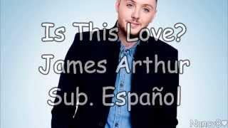 10 Is This Love? - James Arthur {Sub. Español}