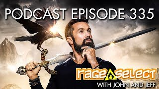 The Rage Select Podcast: Episode 335 with John and Jeff!