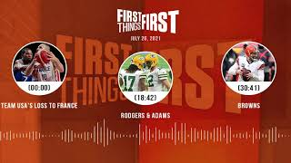Team USA's loss to France, Rodgers & Adams, Browns | FIRST THINGS FIRST audio podcast (7.26.21)