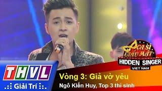 THVL | Ca sĩ giấu mặt 2015 - Tập 11: Ngô Kiến Huy | Vòng 3: Giả vờ yêu - Ngô Kiến Huy, 3 thí sinh