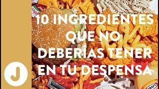 10 INGREDIENTES QUE NO DEBERÍAS TENER EN TU DESPENSA .- JUAN LLLORCA
