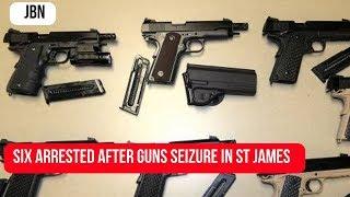 Six Arrested After Guns Seizure In St James/JBN