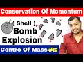 Class 11 Chapter 7 | Centre Of Mass 06 | Conservation of Momentum in Bomb (Shell ) Explosion IIT JEE