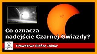 Co oznacza nadejście Czarnej Gwiazdy? Prawdziwe Słońce Inków.