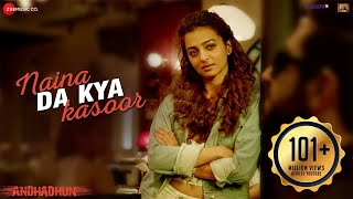 Naina Da Kya Kasoor - Full Video | AndhaDhun | Ayushmann
