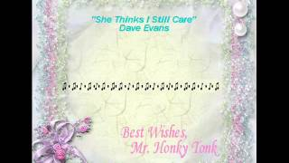 She Thinks I Still Care Dave Evans