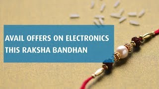 Rakshabandhan Special Offers on Latest Electronics Products