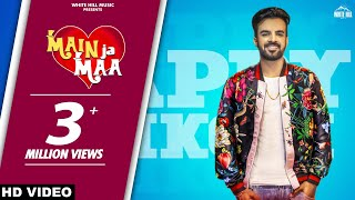 Main Ja Maa (Full Song) Happy Raikoti | Oshin Brar | New Punjabi Song 2018 | White Hill Music