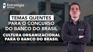 Temas Quentes Banco do Brasil: Cultura Organizacional