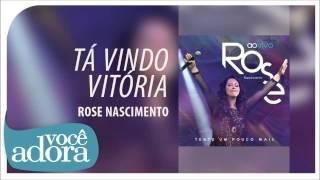 Rose Nascimento - Tá Vindo Vitória (Tente Um Pouco Mais) [Áudio Oficial]