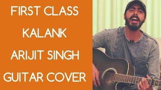 First Class | Kalank | Arijit Singh | Neeti Mohan | Pritam | Guitar | Cover