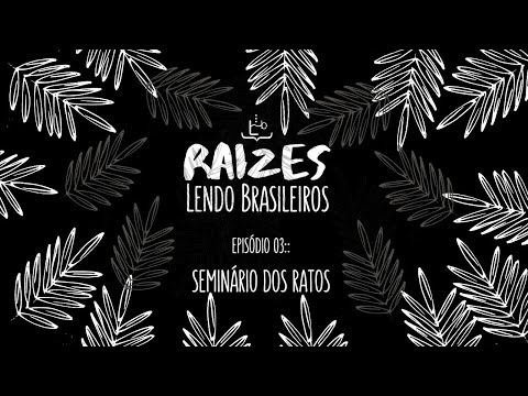 #RAIZESLENDOBRASILEIROS: Seminário dos Ratos | Ligya Fagundes Telles