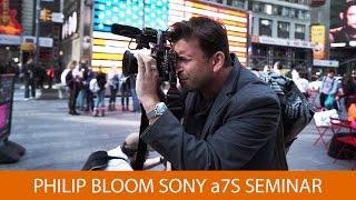 Philip Bloom a7S Seminar