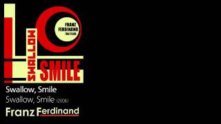 Swallow, Smile - Swallow, Smile [2006] - Franz Ferdinand