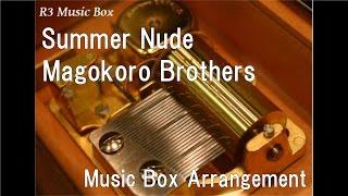 Summer Nude/Magokoro Brothers [Music Box]