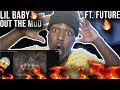 LIL BABY - OUT THE MUD FT. FUTURE (OFFICIAL MUSIC VIDEO) REACTION 🔥