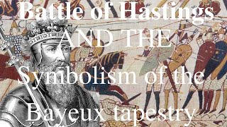 The Battle of Hastings and the Symbolism of the Bayeux tapestry ~ Dr. Thornton