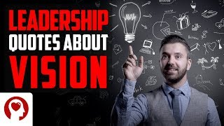 18 Leadership Quotes About Having A Vision - Inspirational Quotes