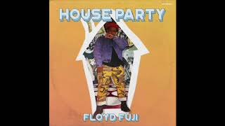 Floyd Fuji   House Party