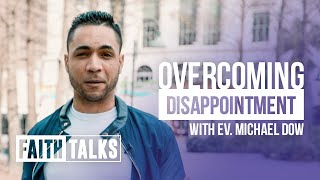 How To Overcome Disappointment - Faith Talks - Michael Dow
