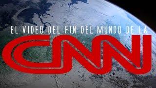El video del fin del mundo de CNN