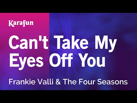 Can't Take My Eyes Off You - Frankie Valli & The Four Seasons | Karaoke Version | KaraFun