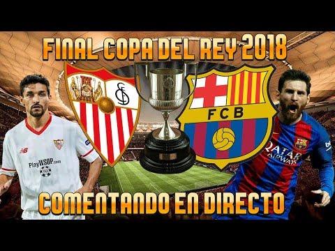 COMENTANDO LA FINAL COPA DEL REY 2018 EN DIRECTO | BARÇA vs SEVILLA FC