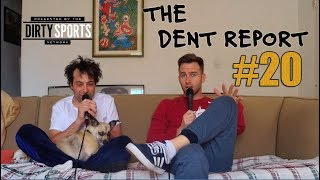 THE DENT REPORT: EPISODE 20