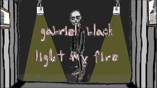 Gabriel Black   Light My Fire (lyric Video)
