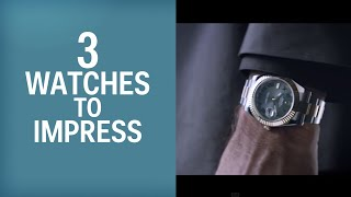 3 Watches Men Should Wear To Impress People