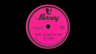 The Eagles - Tryin To Get To You - 1954