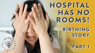 Hospital has NO ROOMS! Labor Pains - BIRTHING STORY Part 1