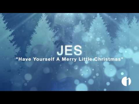 """JES """"Have Yourself A Merry Little Christmas"""""""