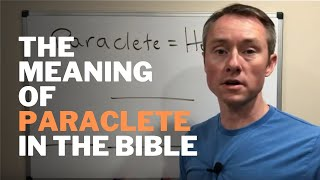 The Meaning of Paraclete (Holy Spirit) in the Bible