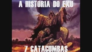 A HISTORIA DO EXU 7 CATACUMBAS
