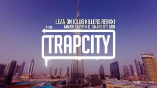 Major Lazer & DJ Snake   Lean On (ft. MØ) (Club Killers Remix)