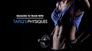 Reasons To Train With Tafiq's Physiques