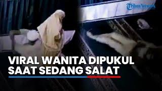 Viral Video Wanita Dipukul Saat Salat Di Masjid, Pelaku Sempat Bantu Pengurus Hitung Uang Kotak Amal