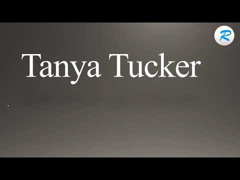 How to pronounce Tanya Tucker