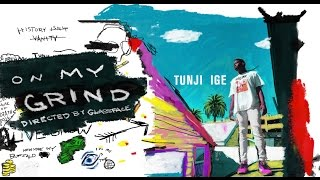 TUNJI IGE - ON MY GRIND (Official Video)