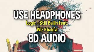 Logic   Still Ballin' Feat. Wiz Khalifa (8D AUDIO)