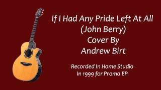If I Had Any Pride Left At All - John Berry - Cover By Andrew Birt