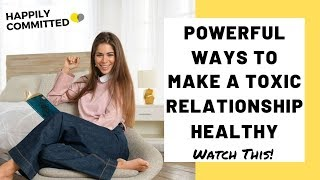 How To Fix A Toxic Relationship | Powerful Ways To Make A Toxic Relationship Healthy